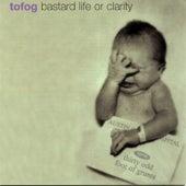 Bastard Life or Clarity by 30 Odd Foot of Grunts