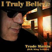 I Truly Believe - Single by Trade Martin