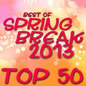 Best of Spring Break 2013 - Top 50 de Various Artists