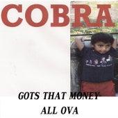 Gots That Money All Ova by Cobra