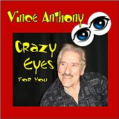 Crazy Eyes for You by Vince Anthony