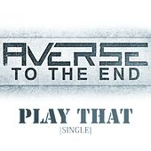 Play That (Single) de Averse to the End