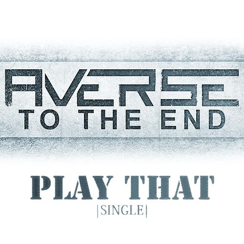 Play That (Single) von Averse to the End