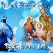 Tradycyjne Koledy Polskie Dzien Jeden w Roku by Various Artists