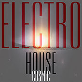 Cosmic Electro House by Various Artists