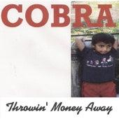 Throwin' Money Away by Cobra