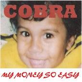 My Money so Easy by Cobra