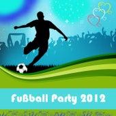 Fußball Party 2012 von Various Artists