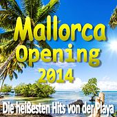 Mallorca Opening 2014 (Die heißesten Hits von der Playa) by Various Artists