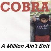 A Million Ain't Sh!T by Cobra