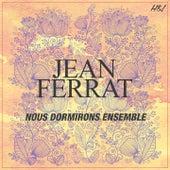 Nous Dormirons Ensemble de Jean Ferrat
