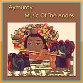 Aymuray - Music Of The Andes de Aymuray