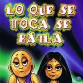 Lo Que Se Toca Se Baila by Various Artists