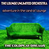 Adventure in the Land of Lounge (The Coldplay Dreams) de The Lounge Unlimited Orchestra