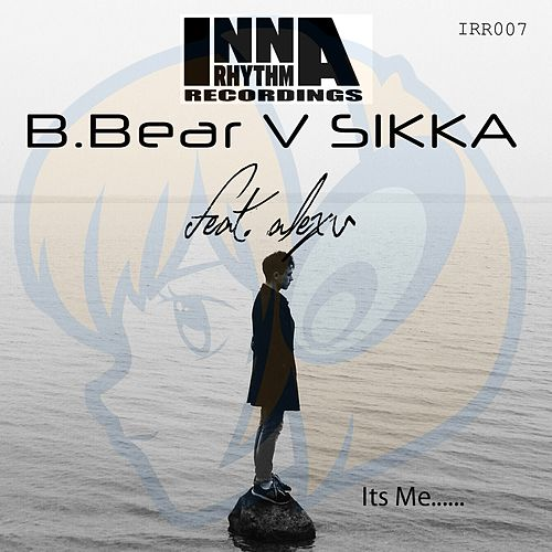 Its Me (Sikka vs. B. Bear vs. Alex U) (feat. Alex U) de Sikka