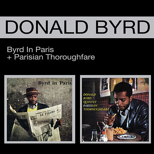 Byrd in Paris + Parisian Thoroughfare (Bonus Track Version) by Donald Byrd