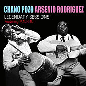 Chano Pozo and Arsenio Rodiguez Legendary Sessions (feat. Machito) de Arsenio Rodriguez
