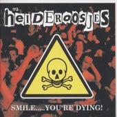 Smile...You're Dying by De Heideroosjes