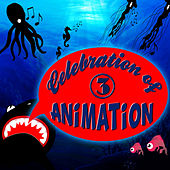 Celebration of Animation: Favourite Songs of Animated Movies Vol. 3 by Animation Soundtrack Ensemble