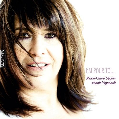 J'ai pour toi…Marie-Claire Séguin chante Vigneault de Marie-Claire Séguin