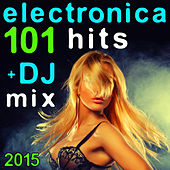 101 Electronica Hits + DJ Mix 2015 by Various Artists