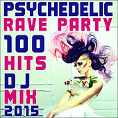 Psychedelic Rave Party 100 Hits Dj Mix 2015 by Various Artists