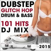 Dubstep Glitch Hop Drum & Bass 101 Hits DJ Mix 2015 by Various Artists
