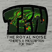 There's a Prescription for That by The Royal Noise