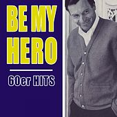 Be My Hero - 60er Hits von Various Artists
