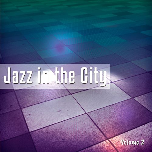 Jazz In The City, Vol. 2 (World's Best Nu Jazz & Chillout Tunes) by Various Artists