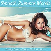 Smooth Summer Moods (Lounge Deluxe Chillout Music Del Mar for Easy Listening) by Various Artists