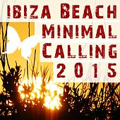 Ibiza Beach Minimal Calling 2015 by Various Artists