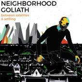 Between Satellites & Settling by Neighborhood Goliath