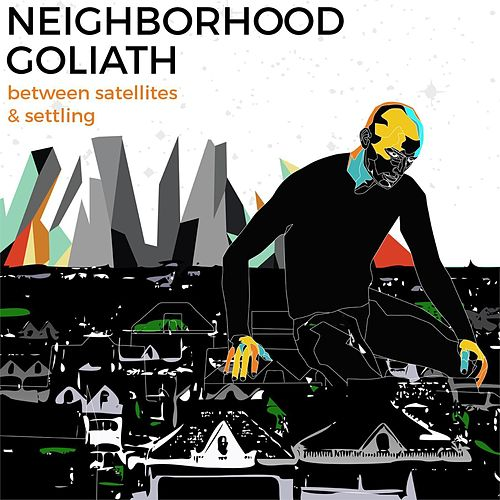 Between Satellites & Settling by Neighborhood Goliath