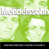 Los Grandes de la Musica Clasica - Felix Mendelssohn Vol. 1 von Various Artists