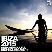 Ibiza 2015 - Deep and Soulful House Music - Vol. 1 by Various Artists