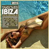 Takeover Ibiza 2015 - The House Edition by Various Artists