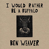 I Would Rather Be a Buffalo von Ben Weaver
