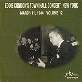 Eddie Condon's Town Hall Concert, New York - March 11, 1944 - Vol. 12 by Eddie Condon