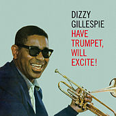 Have Trumpet, Will Excite! (feat. Junior Mance & Les Spann) [Bonus Track Version] by Dizzy Gillespie