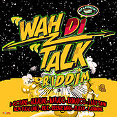 Wah Di Talk Riddim von Various Artists