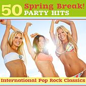 Spring Break: 50 Party Hits (International Pop Rock Hits & Spring Break Classics) de Various Artists