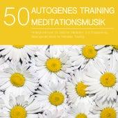 50 Autogenes Training Meditationsmusik - Hintergrundmusik für Geführte Meditation und Entspannung, Beruhigende Musik für Mentales Training von Entspannungsmusik