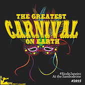 The Greatest Carnival on Earth: Rio De Janeiro (At the Sambodrone 2015) by Various Artists