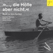 »..., die Hölle aber nicht.« (Musik zu Imre Kertesz) von Various Artists