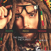 Roots Rock Reggae: The Finest & the Purest by Various Artists