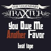 You Owe Me Another Favor (Beat Tape) by Legendary Traxster