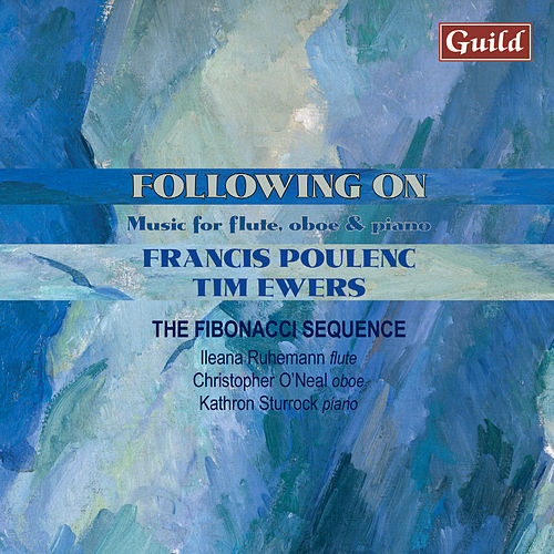 Poulenc: Sonata for Oboe and Piano, Mélancolie, Sonata for Flute and Piano - Ewers: Flautando, Chimborazo, Kite, Rainy Days and Holidays by The Fibonacci Sequence