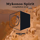 Mykonos Spirit Compilation 2015 by Various Artists