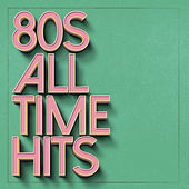 80s All Time Hits by Various Artists